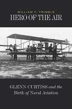 Hero of the Air:  Glenn Curtiss and the Birth of Naval Aviation