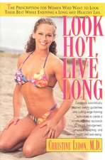 Look Hot, Live Long:  The Prescription for Women Who Want to Look Their Best While Enjoying a Long and Healthy Life
