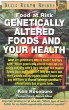 Genetically Altered Foods and Your Health:  Food at Risk