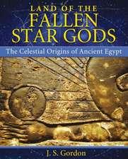 Land of the Fallen Star Gods: The Celestial Origins of Ancient Egypt