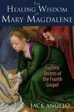 The Healing Wisdom of Mary Magdalene: Esoteric Secrets of the Fourth Gospel