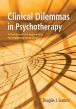 Clinical Dilemmas in Psychotherapy:  A Transtheoretical Approach to Psychotherapy Integration