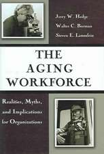 The Aging Workforce:  Realities, Myths, and Implications for Organizations
