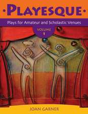 Playesque:  Plays for Amateur and Scholastic Venues Volume 1