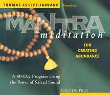 Mantra Meditation for Creating Abundance:  A 40-Day Program Using the Power of Sacred Sound