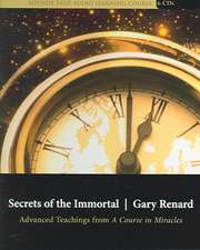 Secrets of the Immortal:  Advanced Teachings from a Course in Miracles