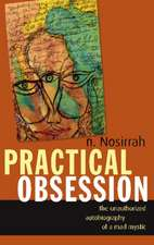 Practical Obsession: The Unauthorized Autobiography of a Mad Mystic