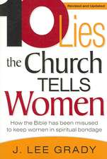 10 Lies the Church Tells Women:  How the Bible Has Been Misused to Keep Women in Spiritual Bondage