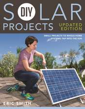 DIY Solar Projects - Updated Edition:  Tap Into the Sun