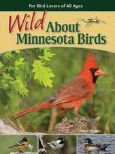 Wild About Minnesota Birds: For Bird Lovers of All Ages