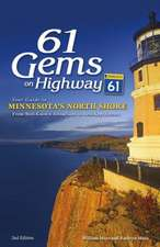 61 Gems on Highway 61: A Guide to Minnesota's North Shore, from Well Known Attractions to Best Kept Secrets
