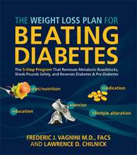 The Weight Loss Plan for Beating Diabetes:  The 5-Step Program That Removes Metabolic Roadblocks, Sheds Pounds Safely, and Reverses Prediabetes and Dia