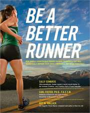Be a Better Runner:  Real World, Scientifically-Proven Training Techniques That Will Dramatically Improve Your Speed, Endurance, and Injury