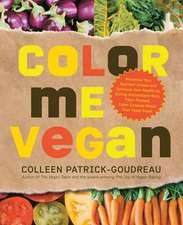 Color Me Vegan:  Maximize Your Nutrient Intake and Optimize Your Health by Eating Antioxidant-Rich, Fiber-Packed, Color-Intense Meals T