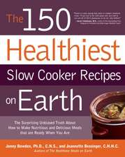 150 Healthiest Slow Cooker Recipes on Earth:  The Surprising Unbiased Truth about How to Make Nutritious and Delicious Meals That Are Ready When You AR