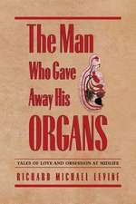 The Man Who Gave Away His Organs:  Tales of Love and Obsession at Midlife