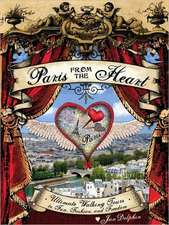 Paris from the Heart Set:  Ultimate Walking Tours to Fun, Fashion, and Freedom