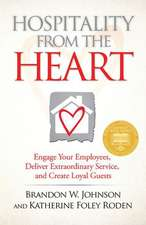 Hospitality from the Heart:  Engage Your Employees, Deliver Extraordinary Service, and Create Loyal Guests