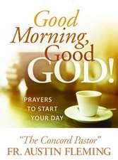 Good Morning, Good God! Prayers to Start Your Day