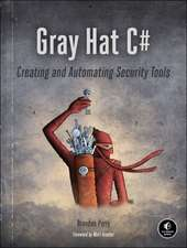Gray Hat C: A Hacker's Guide to Creating and Automating Security Tools