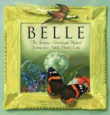 Belle:  The Amazing, Astonishingly Magical Journey of an Artfully Painted Lady