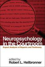 Neuropsychology in the Courtroom:  Expert Analysis of Reports and Testimony