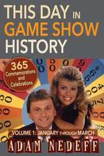 This Day in Game Show History- 365 Commemorations and Celebrations, Vol. 1:  January Through March