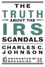 The Truth about the IRS Scandals:  How the Assassination of John F. Kennedy Shattered American Liberalism