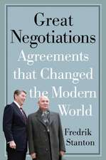 Great Negotiations: Agreements that Changed the Modern World