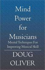 Mind Power for Musicians:  Mental Techniques for Improving Musical Skill.
