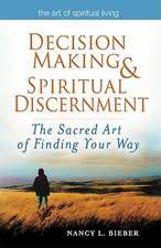 Decision Making & Spiritual Discernment:  The Sacred Art of Finding You Way