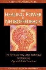 The Healing Power of Neurofeedback:  The Revolutionary LENS Technique for Restoring Optimal Brain Function