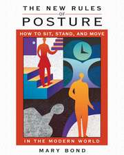 The New Rules of Posture: How to Sit, Stand, and Move in the Modern World