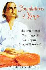 Foundations of Yoga:  The Traditional Teachings of Sri Shyam Sundar Goswami