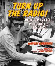 Turn Up The Radio: Rock, Pop, and Roll in Los Angeles 1956-1972