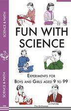 Fun with Science:  Experiments for Boys and Girls Aged 9 to 99
