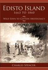 Edisto Island 1663 to 1860:  Wild Eden to Cotton Aristocracy