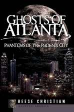 Ghosts of Atlanta:  Phantoms of the Phoenix City