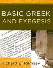 Basic Greek and Exegesis:  A Practical Manual That Teaches the Fundamentals of Greek and Exegesis, Including the Use of Linguistic Software
