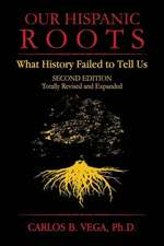 Our Hispanic Roots:  What History Failed to Tell Us. Second Edition