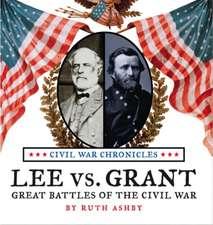 Lee vs. Grant, Great Battles of the Civil War