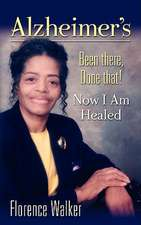 Alzheimer's: Been There Done That! - Now I'm Healed