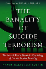 The Banality of Suicide Terrorism: The Naked Truth About the Psychology of Islamic Suicide Bombing