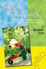 Simple Successes:  From Obstacles to Solutions with Special Needs Children