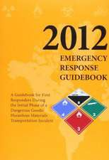 Emergency Reponse Guidebook:  A Guidebook for First Repsonders During the Initial Phase of a Dangerous Goods/Hazardous Materials Transporation Incid