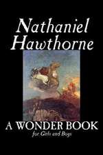 A Wonder Book for Girls and Boys by Nathaniel Hawthorne, Fiction, Classics:  Together with the Annual Report of the Council of Economic Advisers