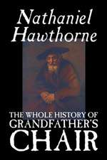 The Whole History of Grandfather's Chair by Nathaniel Hawthorne, Fiction, Classics:  Together with the Annual Report of the Council of Economic Advisers