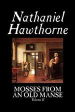 Mosses from an Old Manse, Volume II by Nathaniel Hawthorne, Fiction, Classics:  Together with the Annual Report of the Council of Economic Advisers