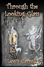 Through the Looking-Glass by Lewis Carroll, Fiction, Classics, Fantasy