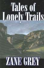 Tales of Lonely Trails by Zane Grey, Biography & Autobiography, Literary, History:  Together with the Annual Report of the Council of Economic Advisers